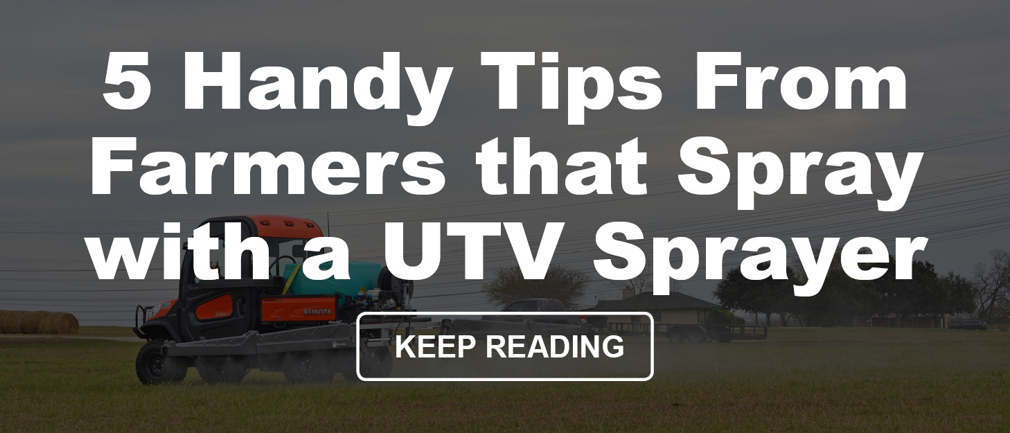 5 Handy Tips From Farmers that Spray with a UTV Sprayer
